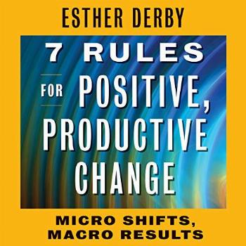 7 Rules for Positive, Productive Change: Micro Shifts, Macro