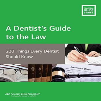 A Dentists Guide to the Law: 228 Things Every Dentist Should