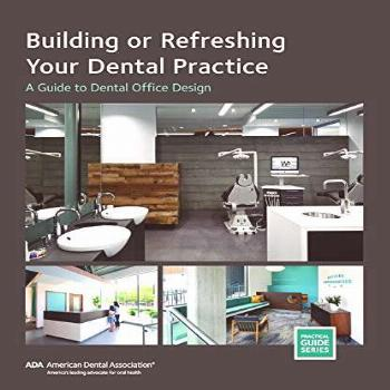 Building or Refreshing Your Dental Practice: A Guide to