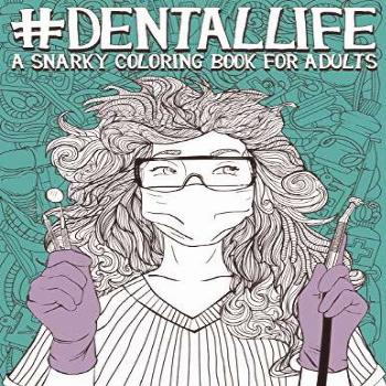 Dental Life: A Snarky Coloring Book for Adults: A Funny