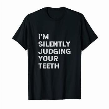 I'm Silently Judging Your Teeth Funny Dentist Quote Saying
