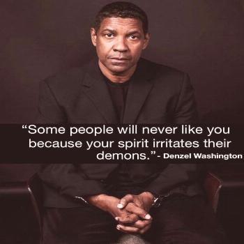 Some people will never like you because your spirit irritates their demons - Denzel Washington (785