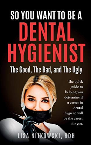So You Want to Be a Dental Hygienist The Good, The Bad, and